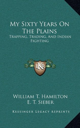 9781163577004: My Sixty Years on the Plains: Trapping, Trading, and Indian Fighting
