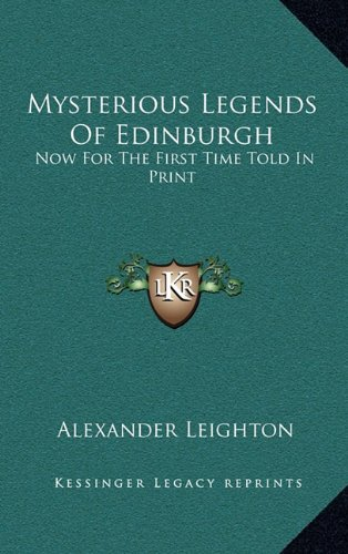 9781163577882: Mysterious Legends of Edinburgh: Now for the First Time Told in Print