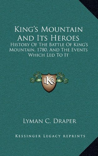 9781163577998: King's Mountain And Its Heroes: History Of The Battle Of King's Mountain, 1780, And The Events Which Led To It