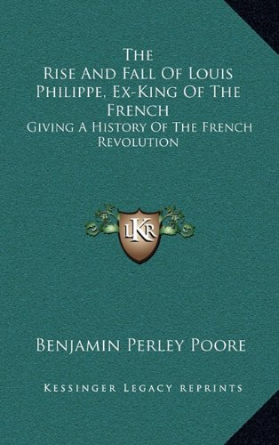 9781163578483: The Rise And Fall Of Louis Philippe, Ex-King Of The French: Giving A History Of The French Revolution
