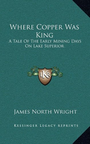 9781163578537: Where Copper Was King: A Tale Of The Early Mining Days On Lake Superior