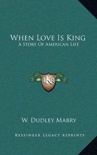 9781163578636: When Love Is King: A Story Of American Life