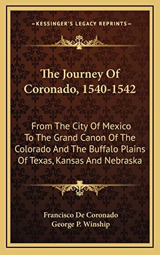 9781163580165: The Journey Of Coronado, 1540-1542: From The City Of Mexico To The Grand Canon Of The Colorado And The Buffalo Plains Of Texas, Kansas And Nebraska