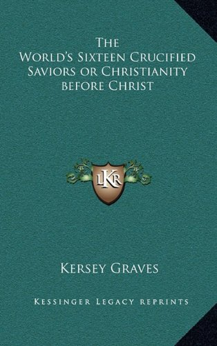 9781163581223: The World's Sixteen Crucified Saviors or Christianity before Christ
