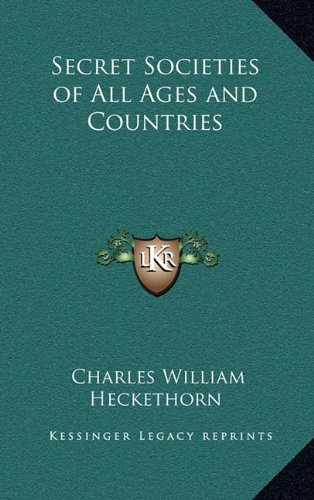 Secret Societies of All Ages and Countries: Heckethorn, Charles William