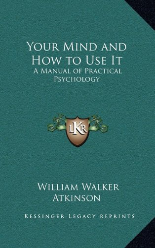 9781163582039: Your Mind and How to Use It: A Manual of Practical Psychology