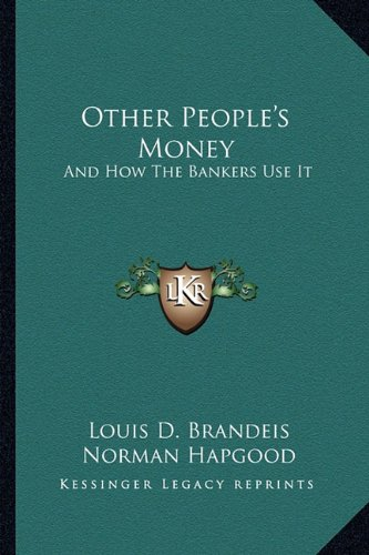9781163582718: Other People's Money: And How The Bankers Use It