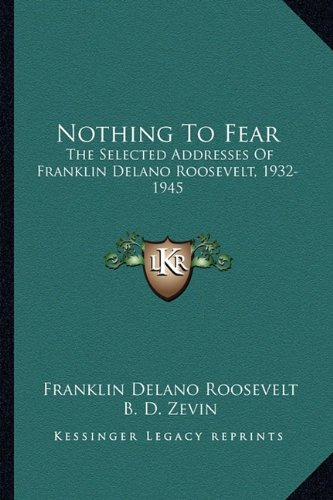 9781163582756: Nothing to Fear: The Selected Addresses of Franklin Delano Roosevelt, 1932-1945