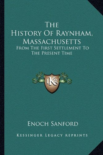 9781163584132: The History Of Raynham, Massachusetts: From The First Settlement To The Present Time