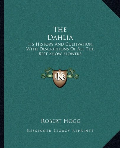 9781163584873: The Dahlia: Its History And Cultivation, With Descriptions Of All The Best Show Flowers