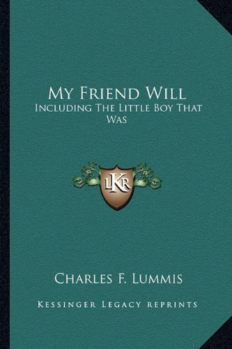 9781163585115: My Friend Will: Including The Little Boy That Was