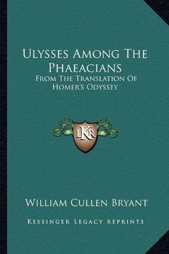 Ulysses Among The Phaeacians: From The Translation Of Homer's Odyssey (9781163585306) by William Cullen Bryant