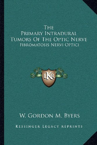 9781163585856: The Primary Intradural Tumors Of The Optic Nerve: Fibromatosis Nervi Optici