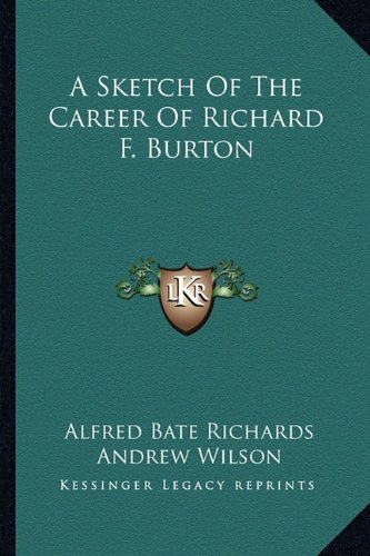 A Sketch Of The Career Of Richard F. Burton (1163586862) by Alfred Bate Richards; Andrew Wilson; St. Clair Baddeley