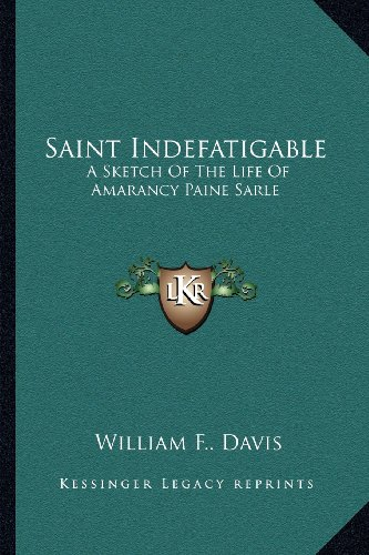 9781163587065: Saint Indefatigable: A Sketch Of The Life Of Amarancy Paine Sarle