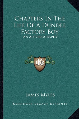9781163587553: Chapters In The Life Of A Dundee Factory Boy: An Autobiography