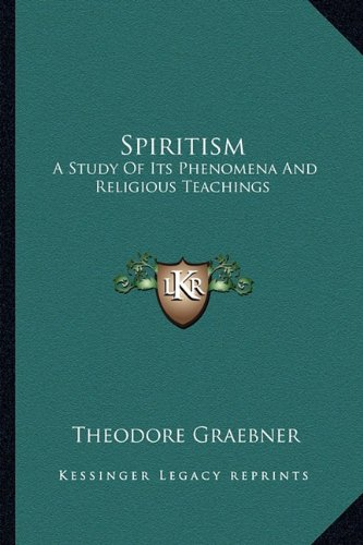 9781163589960: Spiritism: A Study Of Its Phenomena And Religious Teachings