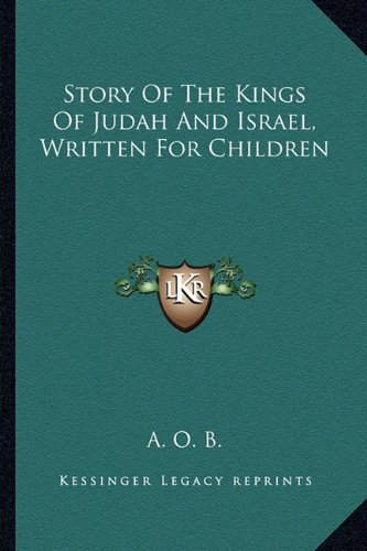 9781163590287: Story Of The Kings Of Judah And Israel, Written For Children