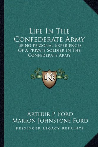 9781163590447: Life In The Confederate Army: Being Personal Experiences Of A Private Soldier In The Confederate Army: And Some Experiences And Sketches Of Southern Life