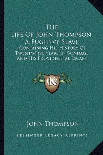 9781163590539: The Life Of John Thompson, A Fugitive Slave: Containing His History Of Twenty-Five Years In Bondage And His Providential Escape