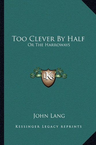 Too Clever By Half: Or The Harroways (9781163590881) by Lang, John