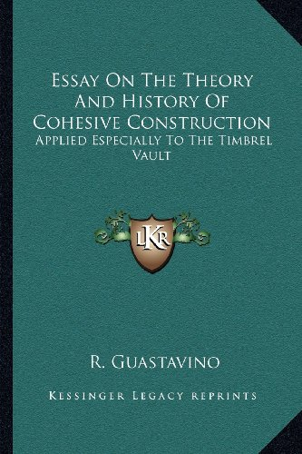 9781163592144: Essay on the Theory and History of Cohesive Construction: Applied Especially to the Timbrel Vault