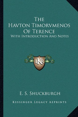 The Havton Timorvmenos Of Terence: With Introduction And Notes (1163592439) by E. S. Shuckburgh