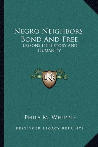 9781163592953: Negro Neighbors, Bond And Free: Lessons In History And Humanity