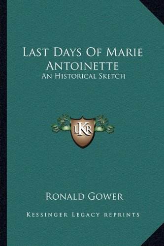 9781163594704: Last Days Of Marie Antoinette: An Historical Sketch