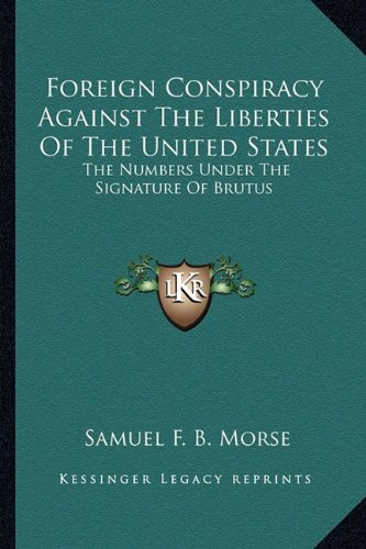 Foreign Conspiracy Against The Liberties Of The United States: The Numbers Under The Signature Of ...