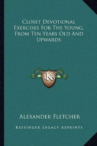 9781163598627: Closet Devotional Exercises For The Young, From Ten Years Old And Upwards