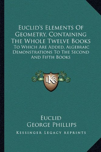 9781163598894: Euclid's Elements Of Geometry, Containing The Whole Twelve Books: To Which Are Added, Algebraic Demonstrations To The Second And Fifth Books