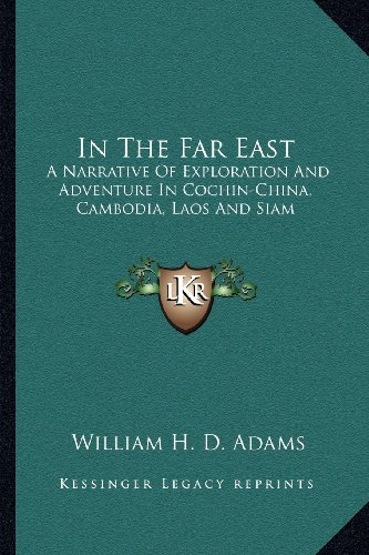9781163599181: In The Far East: A Narrative Of Exploration And Adventure In Cochin-China, Cambodia, Laos And Siam