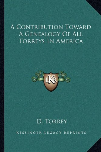 9781163600245: A Contribution Toward A Genealogy Of All Torreys In America