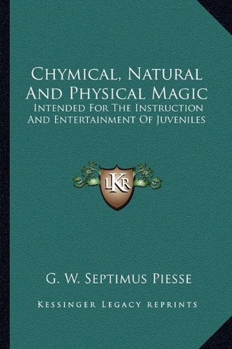 9781163600405: Chymical, Natural And Physical Magic: Intended For The Instruction And Entertainment Of Juveniles