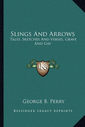 9781163601822: Slings and Arrows: Tales, Sketches and Verses, Grave and Gay