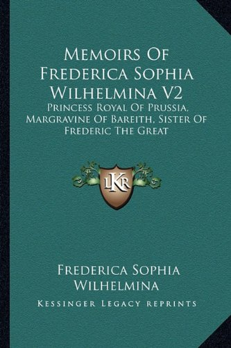 9781163604311: Memoirs Of Frederica Sophia Wilhelmina V2: Princess Royal Of Prussia, Margravine Of Bareith, Sister Of Frederic The Great