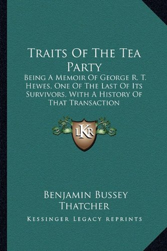 9781163608036: Traits Of The Tea Party: Being A Memoir Of George R. T. Hewes, One Of The Last Of Its Survivors, With A History Of That Transaction