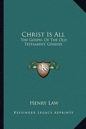 9781163608111: Christ Is All: The Gospel Of The Old Testament, Genesis