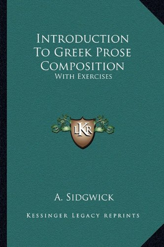 9781163608623: Introduction To Greek Prose Composition: With Exercises