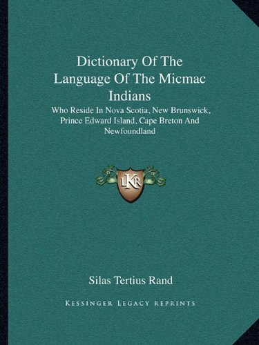 9781163611609: Dictionary Of The Language Of The Micmac Indians: Who Reside In Nova Scotia, New Brunswick, Prince Edward Island, Cape Breton And Newfoundland