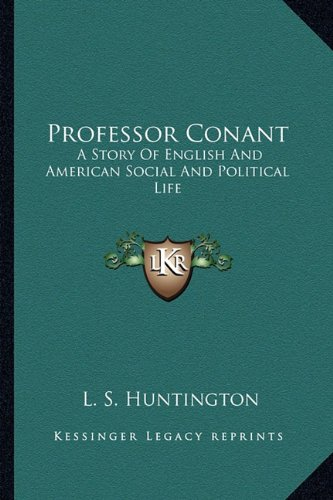 9781163613092: Professor Conant: A Story Of English And American Social And Political Life