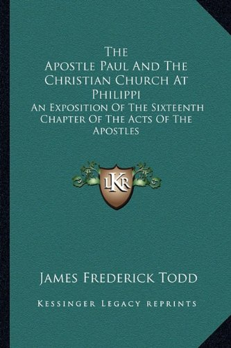 9781163613559: The Apostle Paul And The Christian Church At Philippi: An Exposition Of The Sixteenth Chapter Of The Acts Of The Apostles