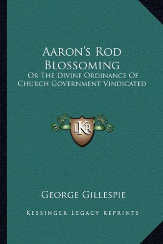 9781163614310: Aaron's Rod Blossoming: Or The Divine Ordinance Of Church Government Vindicated