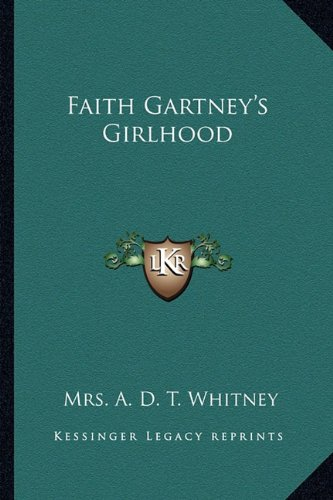 9781163618752: Faith Gartney's Girlhood