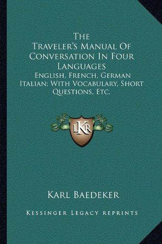 9781163621172: The Traveler's Manual Of Conversation In Four Languages: English, French, German Italian; With Vocabulary, Short Questions, Etc.