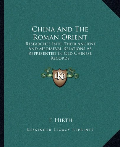 9781163621387: China And The Roman Orient: Researches Into Their Ancient And Mediaeval Relations As Represented In Old Chinese Records