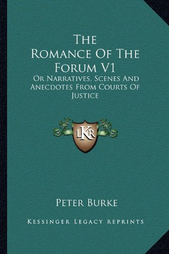 9781163621912: The Romance of the Forum V1: Or Narratives, Scenes and Anecdotes from Courts of Justice