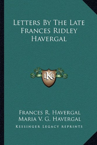 9781163622926: Letters By The Late Frances Ridley Havergal