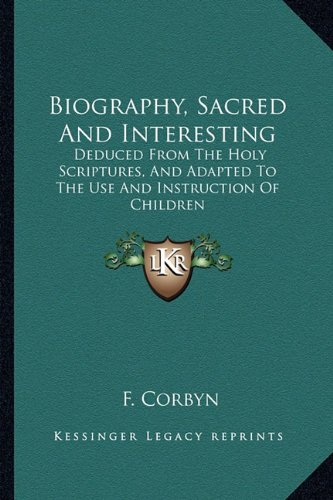 9781163623541: Biography, Sacred And Interesting: Deduced From The Holy Scriptures, And Adapted To The Use And Instruction Of Children